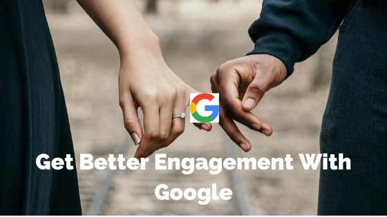 get better engagement with google